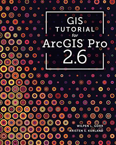 GIS Tutorial for ArcGIS Pro 2.6 (GIS Tutorials)