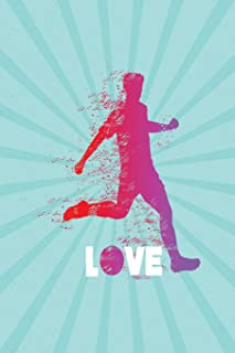 Love: Blank Lined Soccer Journal Notebook (6 x 9) 120 Pages