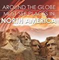 Around The Globe - Must See Places in North America: North America Travel Guide for Kids (Children's Explore the World Books)