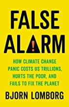 Download False Alarm: How Climate Change Panic Costs Us Trillions, Hurts the Poor, and Fails to Fix the Planet PDF