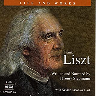 The Life and Works of Franz Liszt                   By:                                                                                                                                 Jeremy Siepmann                               Narrated by:                                                                                                                                 Jeremy Siepmann,                                                                                        Neville Jason,                                                                                        David Timson,                   and others                 Length: 2 hrs and 35 mins     3 ratings     Overall 4.7