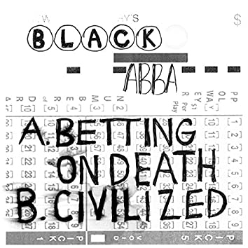 Betting On Death / Civilized