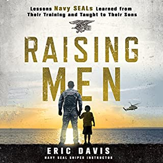Raising Men     Lessons Navy SEALs Learned from Their Training and Taught to Their Sons              Written by:                                                                                                                                 Eric Davis,                                                                                        Dina Santorelli - contributor                               Narrated by:                                                                                                                                 Peter Berkrot                      Length: 6 hrs and 41 mins     8 ratings     Overall 4.0