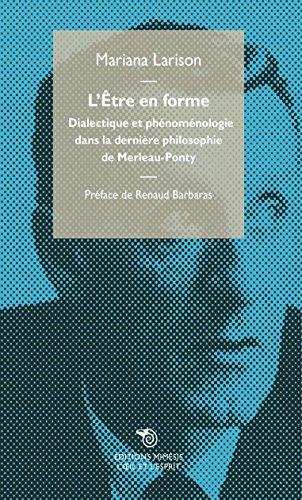 L'Être en forme: Dialectique et phénoménologie dans la dernière philosophie de Merleau-Ponty
