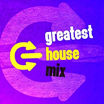 Greatest House Mix