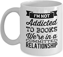 I'm Not Addicted to Books. We're in a Committed Relationship - Bibliophile Mug - Quality Coffee Mug Gift for Bookworms, Book Lovers and Readers