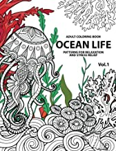 Ocean Life: Ocean Coloring Books for Adults A Blue Dream Adult Coloring Book Designs (Sharks, Penguins, Crabs, Whales, Dolphins and much more) Adult Coloring Books (Volume 1)