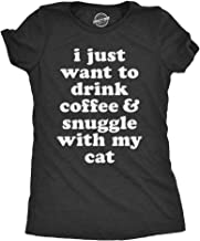 Womens I Just Want to Drink Coffee and Snuggle with My Cat Tshirt Funny Pet Kitten Tee