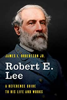 Robert E. Lee: A Reference Guide to His Life and Works
