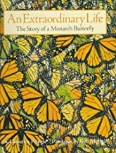 An Extraordinary Life: The Story of a Monarch Butterfly