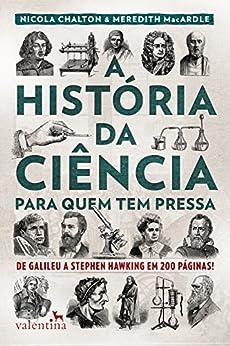 A história da ciência para quem tem pressa: De Galileu a Stephen Hawking em 200 páginas! (Série Para quem Tem Pressa) por [Nicola Chalton, Meredith MacArdle]