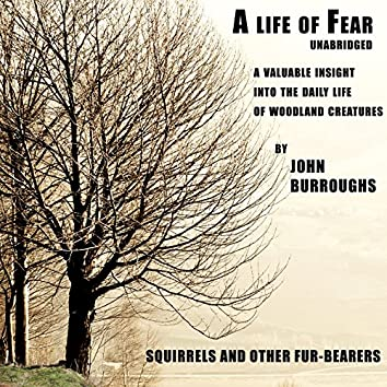 A life of Fear (Unabridged), a valuable insight into the daily life of woodland creatures, by John Burroughs
