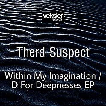 Within My Imagination / D For Deepnesses EP