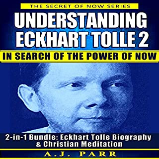 Understanding Eckhart Tolle 2: In Search of the Power of Now     2-in-1 Bundle: Eckhart Tolle Biography & Christian Meditation (The Secret of Now, Book 9)              Written by:                                                                                                                                 A.J. Parr                               Narrated by:                                                                                                                                 J. Austin Moran II,                                                                                        A.J. Parr                      Length: 3 hrs and 44 mins     Not rated yet     Overall 0.0