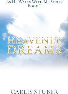 HEAVENLY DREAMS: AS HE WALKS WITH ME SERIES BOOK 1