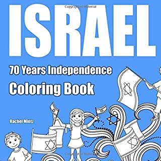 Israel 70 Years Independence - Coloring Book: 70 Pages to Color! Israeli Symbols, Holy Places, Start Up Patents, Jewish Leaders, Defense Forces