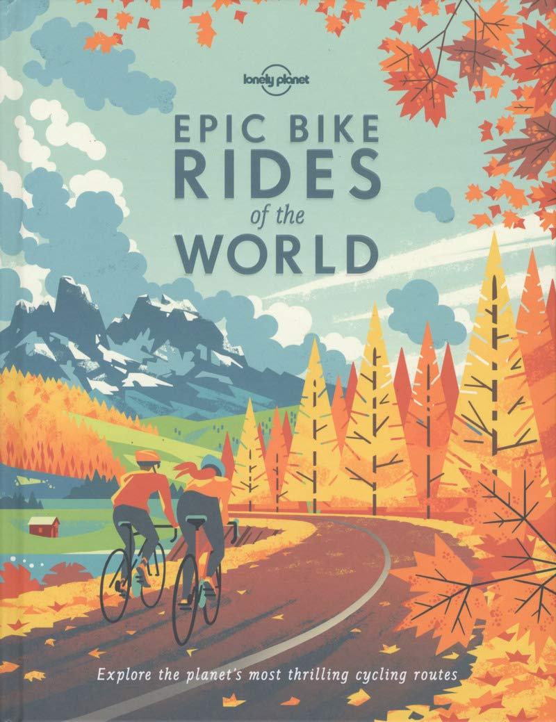 Image OfEpic Bike Rides Of The World: Explore The Planet's Most Thrilling Cycling Routes (Lonely Planet) Idioma Inglés