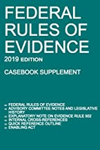 Federal Rules of Evidence; 2019 Edition (Casebook Supplement): With Advisory Committee notes, Rule 502 explanatory note, internal cross-references, quick reference outline, and enabling act
