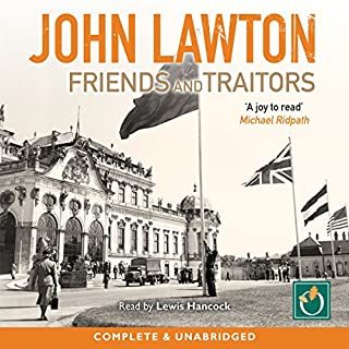 Friends and Traitors                   By:                                                                                                                                 John Lawton                               Narrated by:                                                                                                                                 Lewis Hancock                      Length: 10 hrs and 57 mins     9 ratings     Overall 4.6