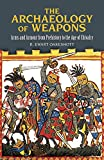 The Archaeology of Weapons: Arms and Armour from Prehistory to the Age of Chivalry (Dover Military History, Weapons, Armor)