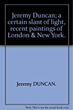 Jeremy Duncan; a certain slant of light, recent paintings of London & New York.
