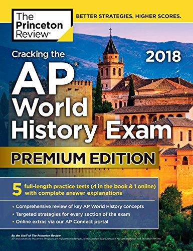 Cracking the AP World History Exam 2018, Premium Edition (College Test Preparation)