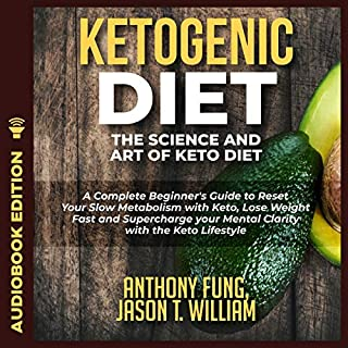 Ketogenic Diet - The Science and Art of Keto Diet: A Complete Beginner's Guide to Reset Your Slow Metabolism with Keto, Lose Weight Fast and Supercharge Your Mental Clarity with the Keto Lifestyle cover art