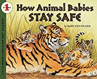 How Animal Babies Stay Safe (Let's-Read-and-Find-Out Science 1)