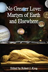No Greater Love: Martyrs of Earth and Elsewhere Paperback
