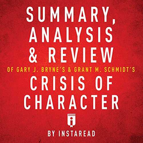 Summary, Analysis & Review of Gary J. Byrne's and Grant M. Schmidt's Crisis of Character Audiobook By Instaread cover art