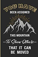 You Have Been Assigned This Mountain To Show Others That It Can Be Moved: Uplifting Message To Self Notebook Blank Wide Ruled Line Paper Gift For Friend Family Co-Worker
