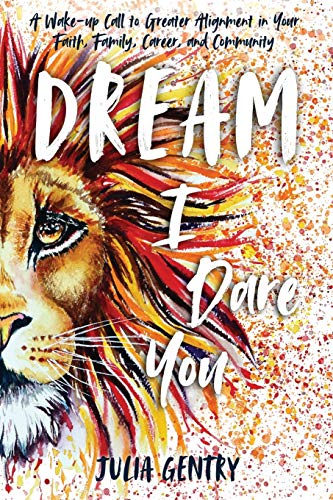 Dream—I Dare You: A Wake-Up Call to Greater Alignment in Your Faith, Family, Career, and Community
