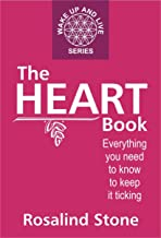 The Heart Book: everything you need to know to keep it ticking (Wake Up and Live Series Book 1)