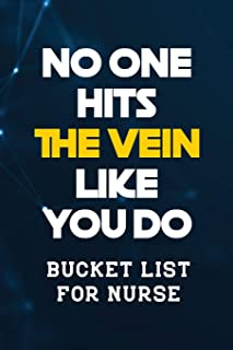 No One Hits the Vein Like You Do: Bucket List for Nurse, Record Your Nurselife Adventures Goals Travels and Dreams, Retire...