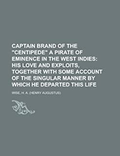 Captain Brand of the Centipede a Pirate of Eminence in the West Indies