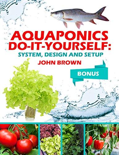 Aquaponics Do-It-Yourself: System, Design and Setup