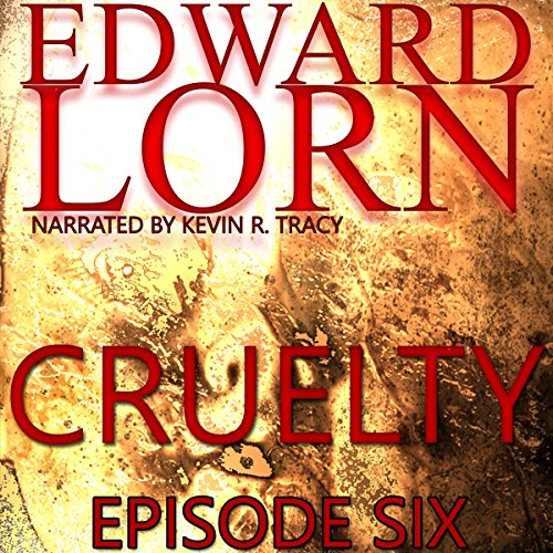 Cruelty (Episode Six)                   De :                                                                                                                                 Edward Lorn                               Lu par :                                                                                                                                 Kevin R Tracy                      Durée : 1 h et 31 min     Pas de notations     Global 0,0