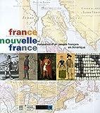 France Nouvelle-France - Naissance d'un peuple français en Amérique