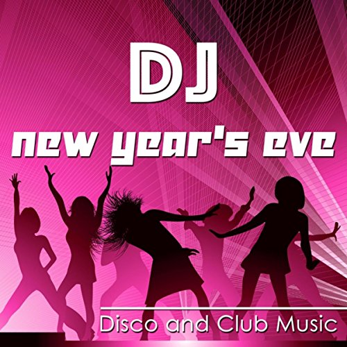 Dj New Year's Eve: Disco and Club Music for New Year's Eve Parties, Cocktail Time and Dinner with Soft Tropical House Beats