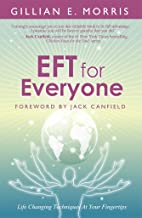 EFT for Everyone: Life Changing Techniques At Your Fingertips