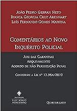 Comentários ao Novo Inquérito Policial; Juiz das Garantias; Arquivamento Acordo de não Persecução Penal; Conforme a Lei Nº...