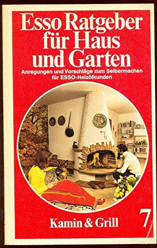 Esso Ratgeber für Haus und Garten. Anregungen und Vorschläge zum Selbermachen für Esso-Heizölkunden. Kamin & Grill, 7.