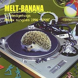 13 Hedgehogs (Mxbx - Singles 1994 - 1999) by Melt Banana (2005-05-16)