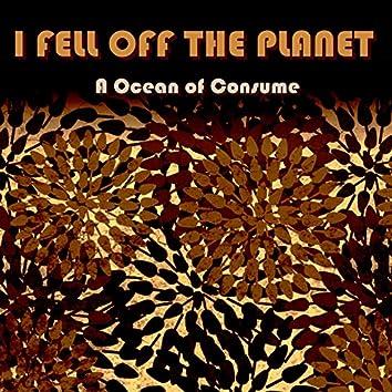 A Ocean of Consume