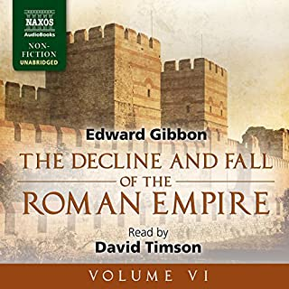 The Decline and Fall of the Roman Empire, Volume VI                   Written by:                                                                                                                                 Edward Gibbon                               Narrated by:                                                                                                                                 David Timson                      Length: 28 hrs and 27 mins     Not rated yet     Overall 0.0