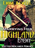 ROMANCE: HIGHLANDER: Marrying Her Highland Enemy (Scottish Historical Arranged Marriage Protector Romance)