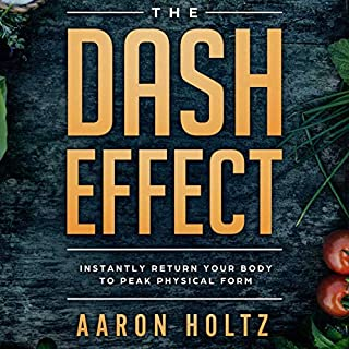 The Dash Effect     Instantly Return Your Body to Peak Physical Form              By:                                                                                                                                 Aaron Holtz                               Narrated by:                                                                                                                                 Mike Carnes                      Length: 1 hr and 41 mins     Not rated yet     Overall 0.0