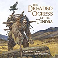 The Dreaded Ogress of the Tundra: Fantastic Beings from Inuit Myths and Legends