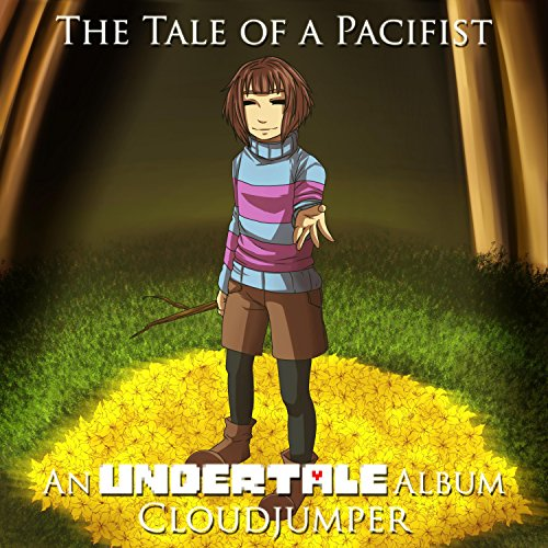 The Tale of a Pacifist (An Undertale Album)