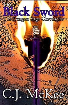 The Black Sword: The Dragon Sage Chronicles by [C.J. McKee]